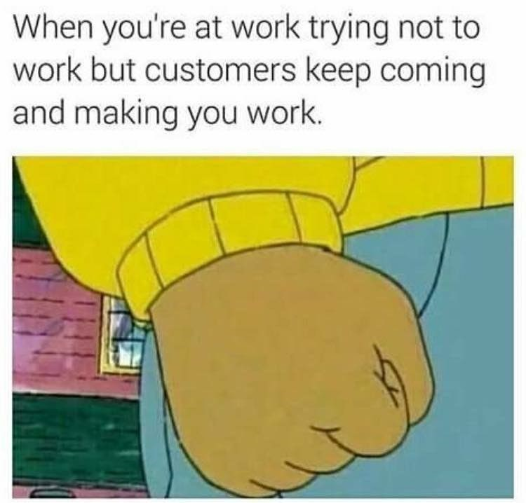 Cartoon - When you're at work trying not to work but customers keep coming and making you work.