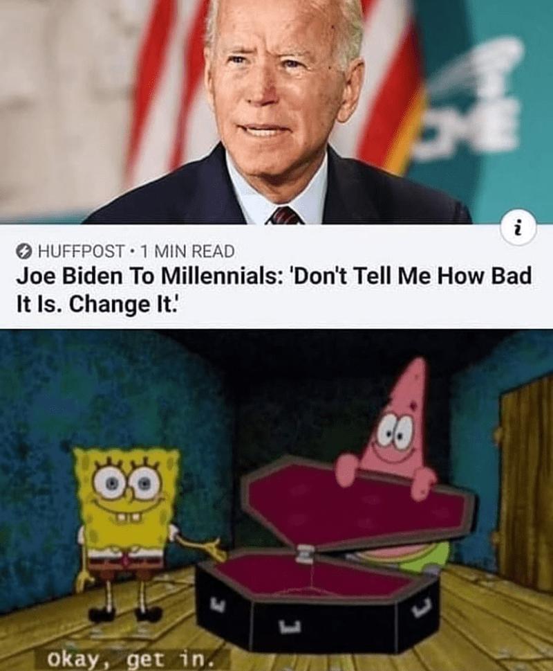 spongebob coffin meme - Cartoon - i HUFFPOST 1 MIN READ Joe Biden To Millennials: 'Don't Tell Me How Bad It Is. Change It. Okay, get in.