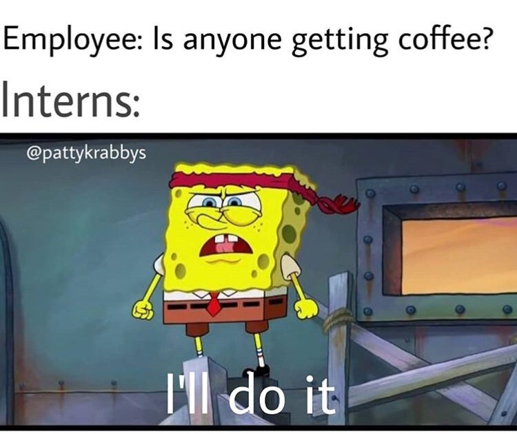 Cartoon - Employee: Is anyone getting coffee? Interns: @pattykrabbys Lldo it