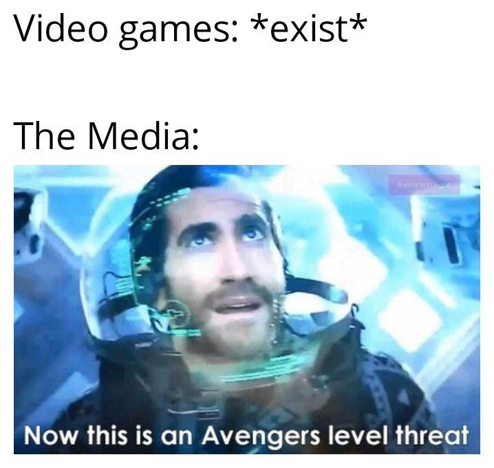 Text - Video games: *exist* The Media: urorsclousod Now this is an Avengers level threat
