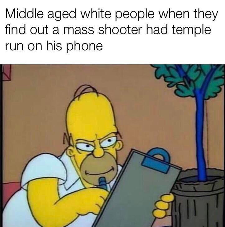 Cartoon - Middle aged white people when they find out a mass shooter had temple run on his phone