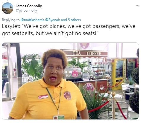 """Product - James Connolly @jd_connolly Replying to @mattiasharris @Ryanair and 5 others EasyJet: """"We've got planes, we've got passengers, we've got seatbelts, but we ain't got no seats!"""" TEA COFFEE OFFE"""