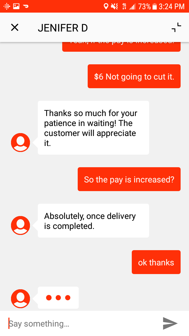 customer service - Text - 73% 3:24 PM L X JENIFER D $6 Not going to cut it. Thanks so much for your patience in waiting! The customer will appreciate it. So the pay is increased? Absolutely, is completed. once delivery ok thanks Say something... A