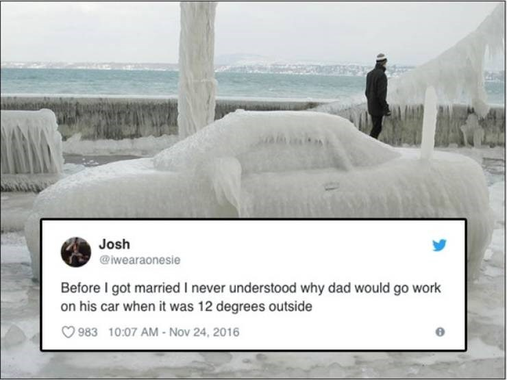 Text - Josh @iwearaonesie Before I got married I never understood why dad would go work on his car when it was 12 degrees outside 983 10:07 AM - Nov 24, 2016