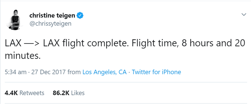 los angeles - Text - christine teigen @chrissyteigen LAXLAX flight complete. Flight time, 8 hours and 20 minutes. 5:34 am 27 Dec 2017 from Los Angeles, CA Twitter for iPhone 86.2K Likes 4.4K Retweets >
