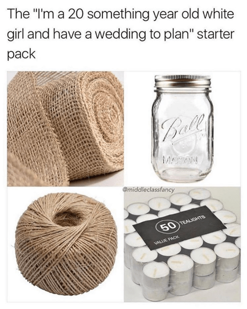 Funny meme about basic white women planning weddings with twine, mason jars, @middleclassfancy.