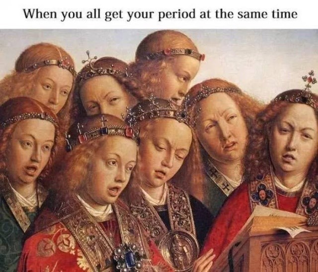"""Meme - """"When you all get your period at the same time"""""""