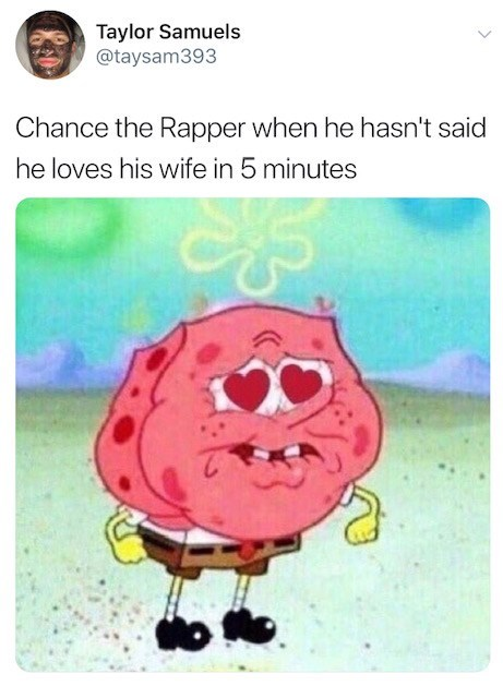 Cartoon - Taylor Samuels @taysam393 Chance the Rapper when he hasn't said he loves his wife in 5 minutes