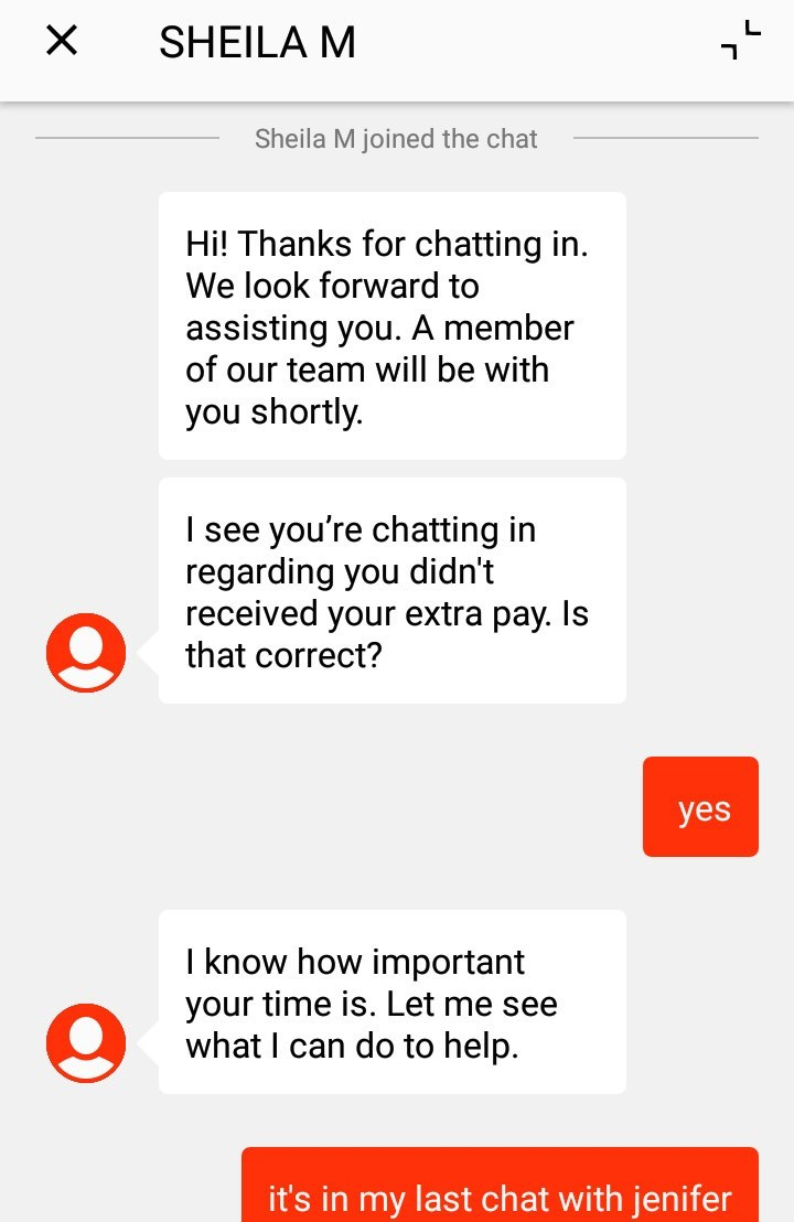 """Text message - """"SHEILA M: Hi! Thanks for chatting in. We look forward to assisting you. A member of our team will be with you shortly. I see you're chatting in regarding you didn't received your extra pay. Is that correct? yes I know how important your time is. Let me see what I can do to help. it's in my last chat with jenifer"""""""