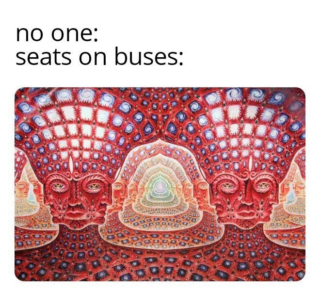 meme - Font - no one: seats on buses: