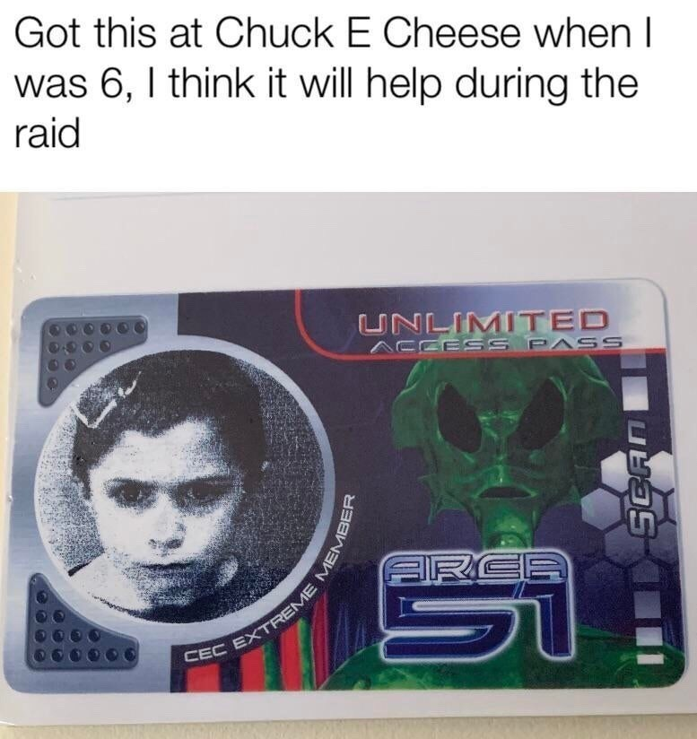 meme - Text - Got this at Chuck E Cheese when I was 6, I think it will help during the raid UNLIMITED ESS PASS RCA CEC EXTREME ME