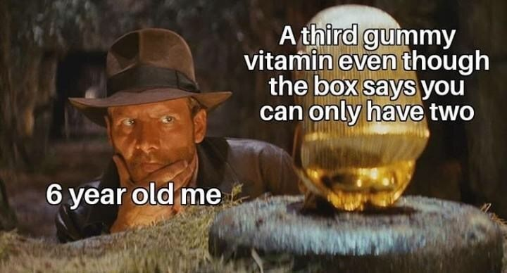 meme - Photo caption - A third gummy vitamin even though the box says you can only have two 6 year old me