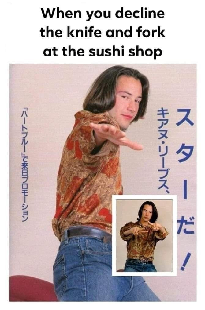 meme - Poster - When you decline the knife and fork at the sushi shop ス ターだ ! キアヌ·リーブス、 『ハートブルー」で来日ブロモーション