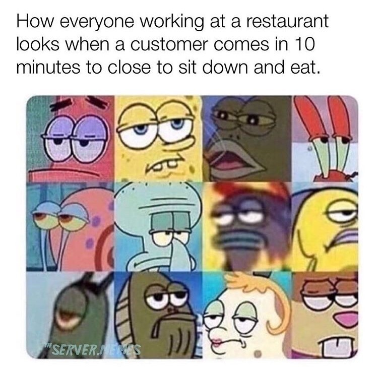 meme - Cartoon - How everyone working at a restaurant looks when a customer comes in 10 minutes to close to sit down and eat. SERVEREES |(