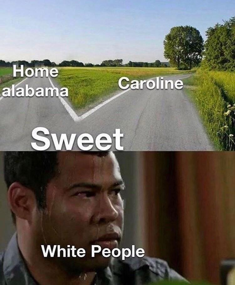 meme - Photo caption - Home alabama Caroline Sweet White People