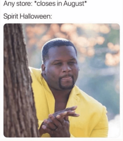 Funny meme about how spirit halloween stores want to move into any storefront that's going out of business starting in august.