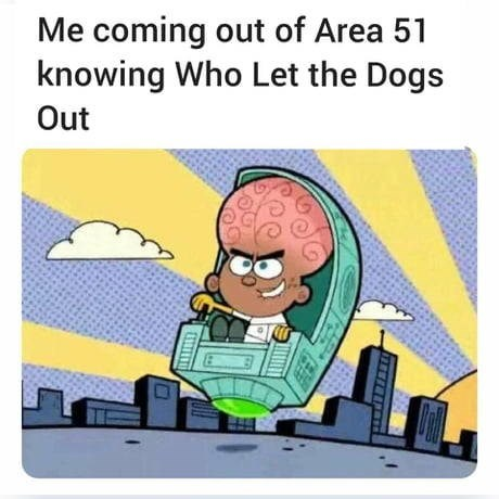 area 51 memes about the who let the dogs out song