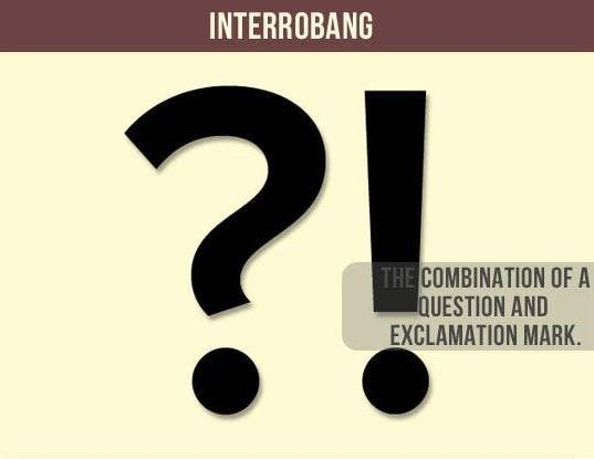 Text - INTERROBANG ?! THE COMBINATION OF A QUESTION AND EXCLAMATION MARK.