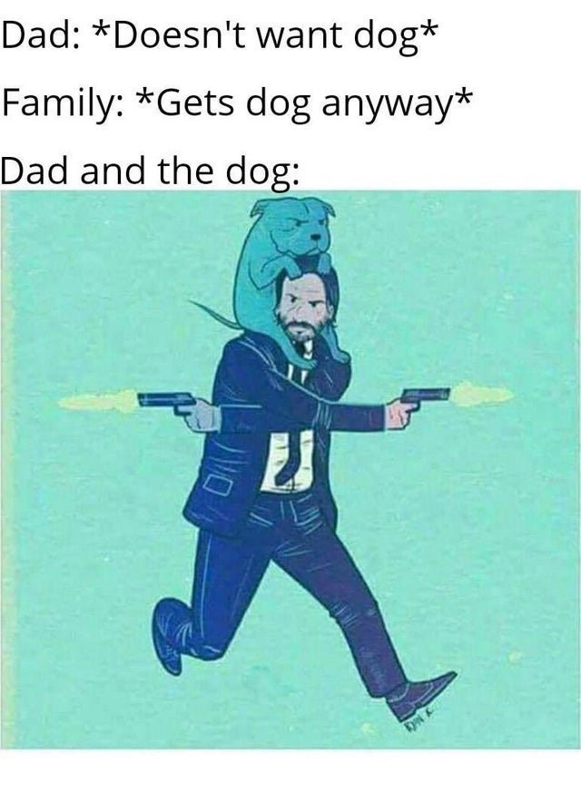 Wholesome animal meme - Dad: *Doesn't want dog* Family: *Gets dog anyway* Dad and the dog: