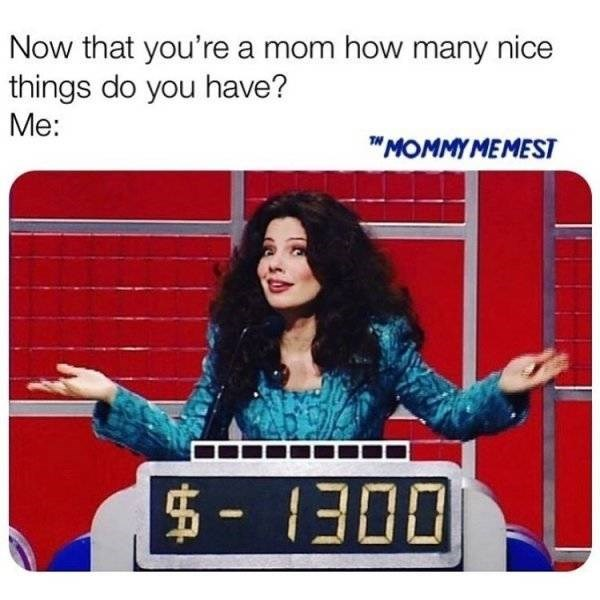 Now that you're a mom how many nice things do you have? Me: TMOMMY MEMEST $ 1300