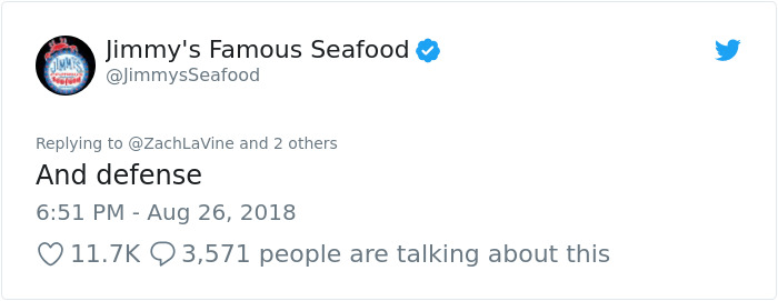 peta - Text - Jimmy's Famous Seafood @JimmysSeafood Replying to @Zach LaVine and 2 others And defense 6:51 PM Aug 26, 2018 11.7K 3,571 people are talking about this