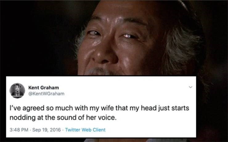 Face - Kent Graham @KentWGraham I've agreed so much with my wife that my head just starts nodding at the sound of her voice. 3:48 PM Sep 19, 2016 Twitter Web Client
