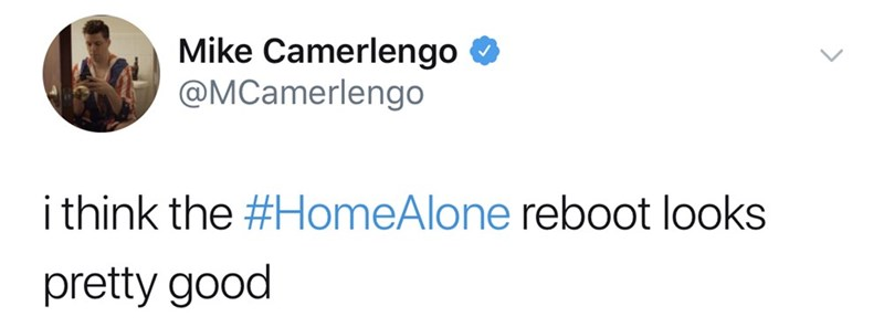 Text - Mike Camerlengo @MCamerlengo ithink the #HomeAlone reboot looks pretty good