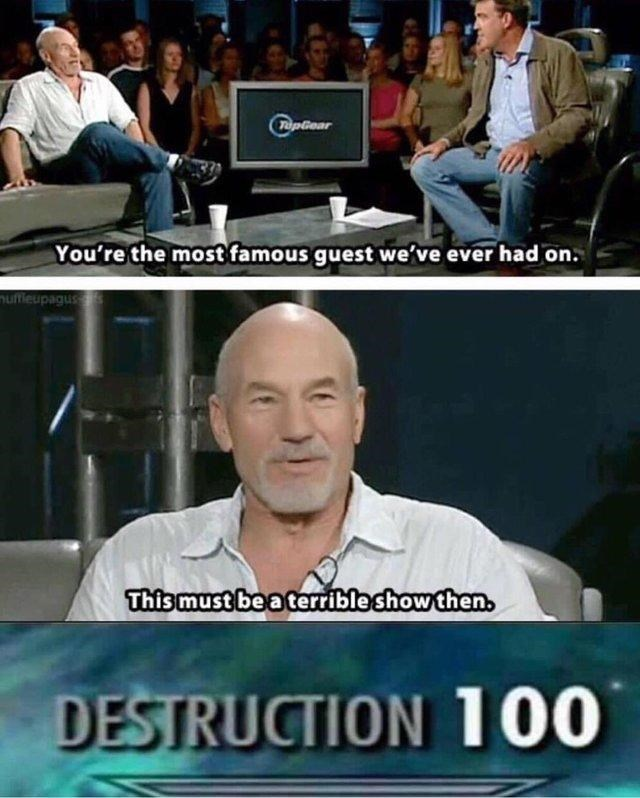 Internet meme - TupGear You're the most famous guest we've ever had on nuffieupagus This must be aterrible show then. DESTRUCTION 100