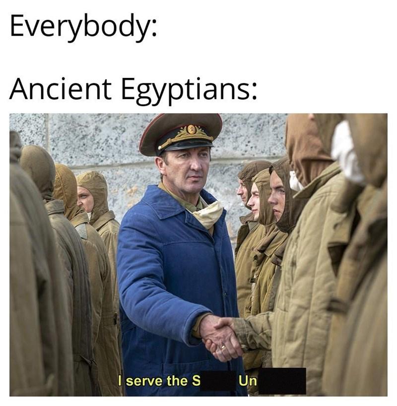Photo caption - Everybody: Ancient Egyptians: I serve the S Un