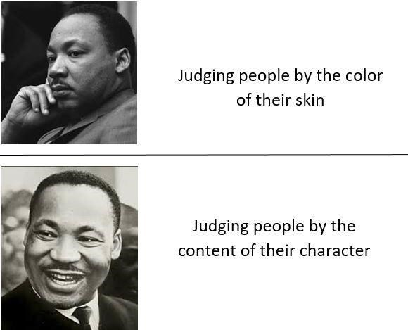 """Meme - """"Judging people by the color of their skin; Judging people by the content of their character"""""""