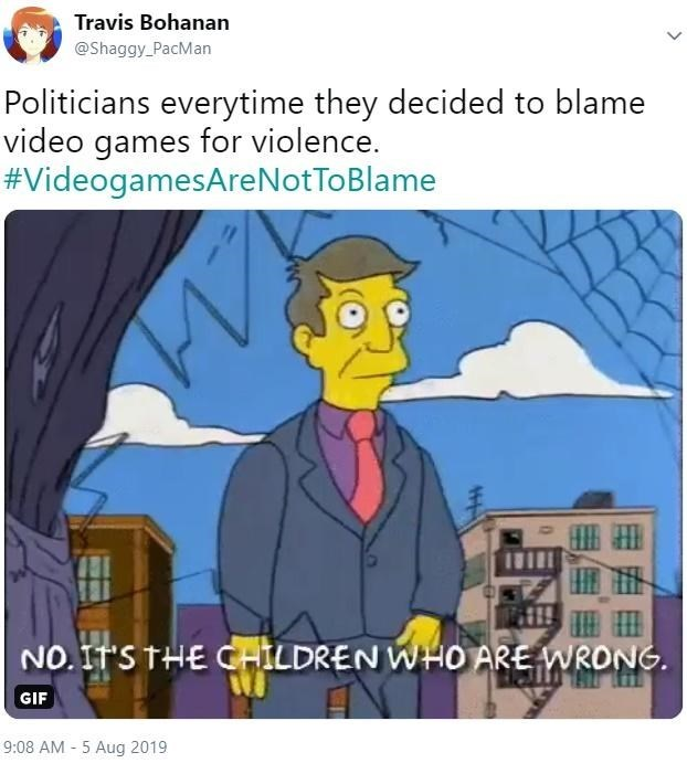 Cartoon - Travis Bohanan @Shaggy_PacMan Politicians everytime they decided to blame video games for violence. #VideogamesAreNotToBlame NO.ITS THE CHILDREN WHO ARE WRONG. GIF 9:08 AM 5 Aug 2019