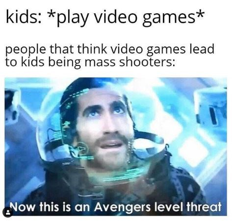 Text - kids: *play video games* people that think video games lead to kids being mass shooters: Now this is an Avengers level threat