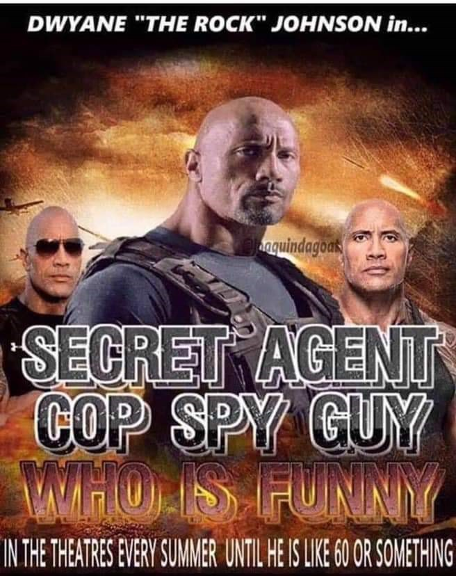 "meme - Movie - DWYANE ""THE ROCK"" JOHNSON in... aquindagoak SECRET AGENT COP SPY GUY MATHO IS FUNNY IN THE THEATRES EVERY SUMER UNTIL HE IS LIE 60 OR SOMETHING"