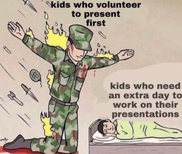 meme - Cartoon - kids who volunteer to present first d kids who need an extra day to work on their presentations