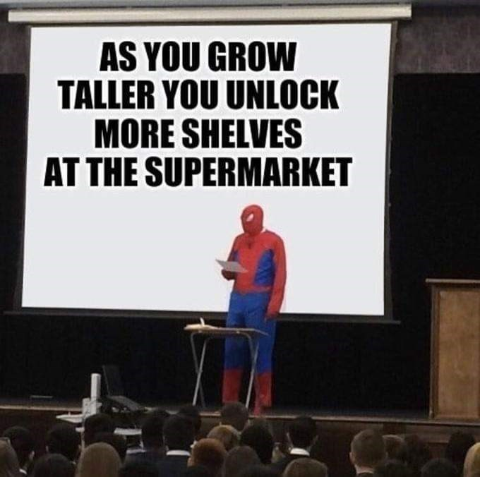 meme - Projection screen - AS YOU GROW TALLER YOU UNLOCK MORE SHELVES AT THE SUPERMARKET