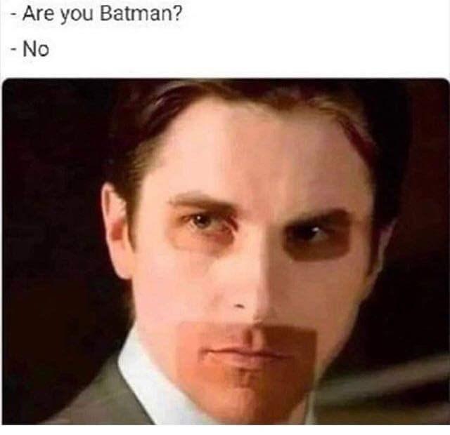 meme - Face - - Are you Batman? No
