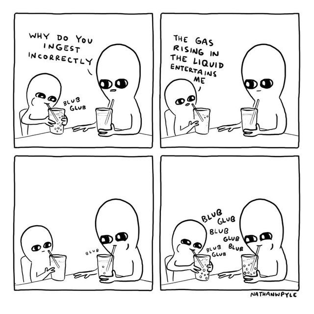 wholesome webcomic - Text - WHY DO You THE GAS RISING IN THE LIQUID ENTERTA INS INGEST INCORRECTLY ME BLU3 GLUB BLUG GLUB 8LUB GLUB GLUB NATHANWPYLE