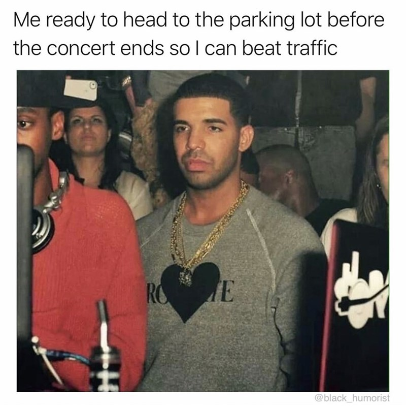 Cool - Me ready to head to the parking lot before the concert ends so I can beat traffic RO @black_humorist