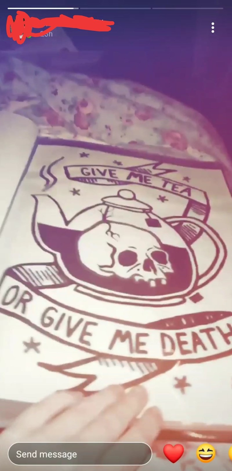 """Instagram story of a tattoo drawing; - """"GIVE ME TEA OR GIVE ME DEATH"""""""