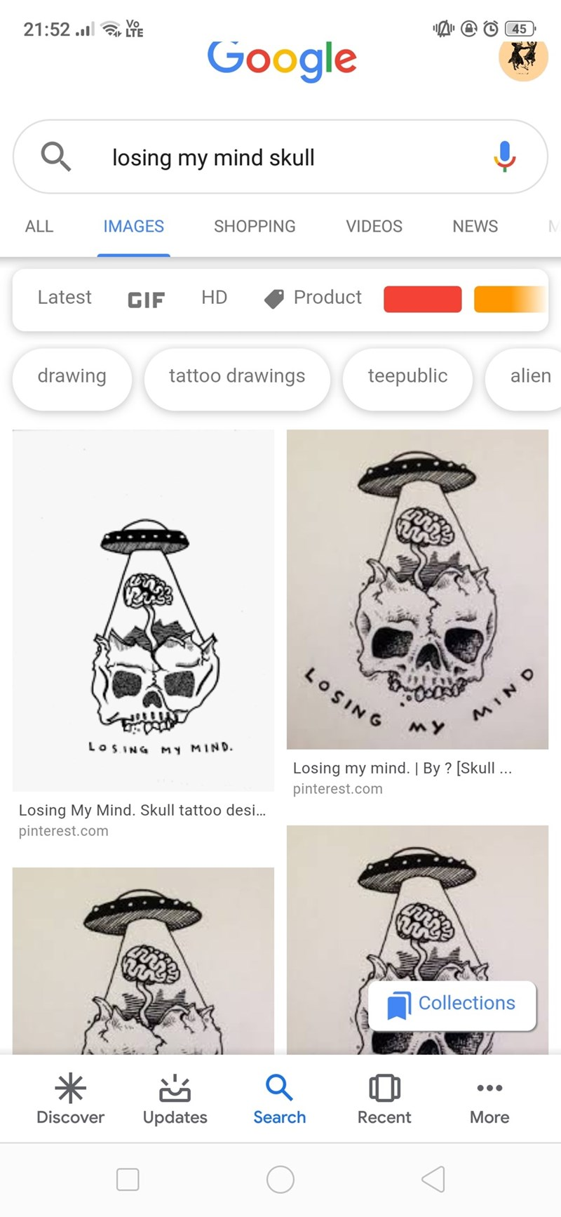 Text - 21:52 . LTE Vo O45 Google losing my mind skull IMAGES VIDEOS NEWS ALL SHOPPING Product Latest HD GIF tattoo drawings drawing teepublic alien LOSING MIND My LOSING My MIND. Losing my mind. | By? [Skull pinterest.com Losing My Mind. Skull tattoo des... pinterest.com Collections Search Discover Updates Recent More