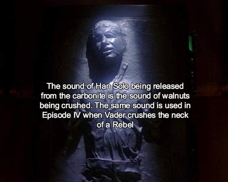 sound effects - Text - The sound of Han Solo being released from the carbonite is the sound of walnuts being crushed. The same sound is used in Episode V when Vader crushes the neck of a Rebel