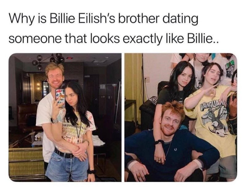 Human - Why is Billie Eilish's brother dating someone that looks exactly like Billie... VANFUAM