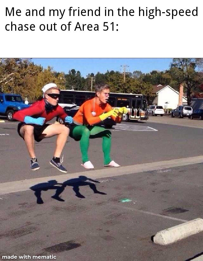 Running - Me and my friend in the high-speed chase out of Area 51: made with mematic