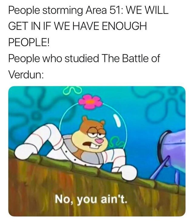 Cartoon - People storming Area 51: WE WILL GET IN IF WE HAVE ENOUGH PEOPLE! People who studied The Battle of Verdun: No, you ain't.