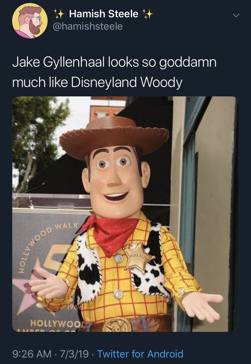 Cartoon - Hamish Steele @hamishsteele Jake Gyllenhaal looks so goddamn much like Disneyland Woody 196 HOLLYWOOD AADE 9:26 AM 7/3/19 Twitter for Android