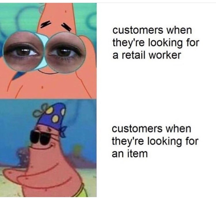 Face - customers when they're looking for a retail worker customers when they're looking for an item