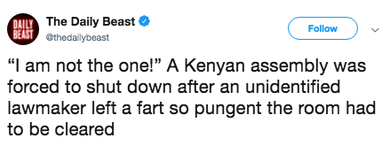 """Text - DAILY The Daily Beast BEAST ethedailybeast Follow """"I am not the one!"""" A Kenyan assembly was forced to shut down after an unidentified lawmaker left a fart so pungent the room had to be cleared"""