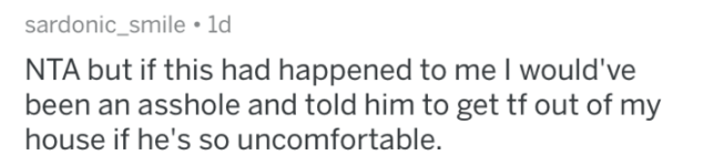 aita braless - Text - sardonic_smile 1d NTA but if this had happened to me I would've been an asshole and told him to get tf out of my house if he's so uncomfortable.