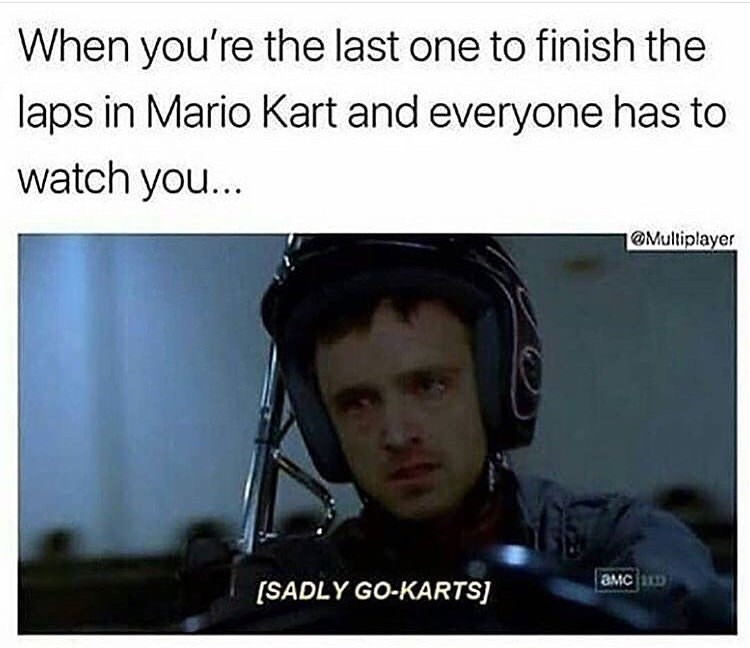 Photo caption - When you're the last one to finish the laps in Mario Kart and everyone has to watch you... @Multiplayer [SADLY GO-KARTS]