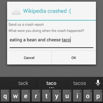 Text - Wikipedia crashed:( Send us a crash report What were you doing when the crash happened? eating a bean and cheese taco Cancel OK tack taco tacos ty ui o p qwe r